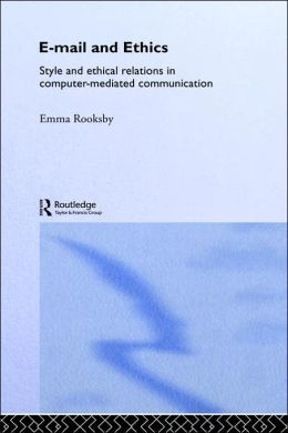 Email and Ethics: Style and Ethical Relations in Computer-Mediated Communications