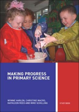 Making Progress in Primary Science: A Guide for Teachers and Student Teachers