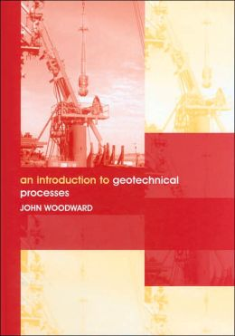 Introduction to Geotechnical Processes