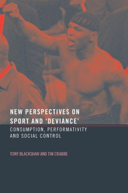 New Perspectives on Sport and 'Deviance': Consumption, Performativity and Social Control
