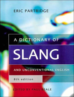 A Dictionary of Slang and Unconventional English