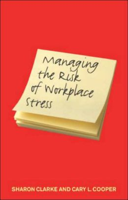Managing the Safety Risks of WorkPlace Stress: Health and Safety Hazards