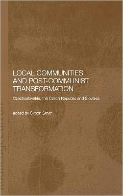 Local Communities and Post-Communist Transformation: Czechoslovakia, the Czech Republic and Slovakia