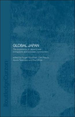 Global Japan: The Experience of Japan's New Immigrants and Overseas Communities