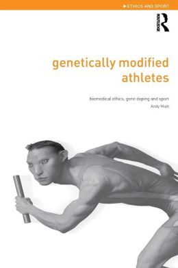 Genetically Modified Athletes: The Ethical Implications of Genetic Technologies in Sport
