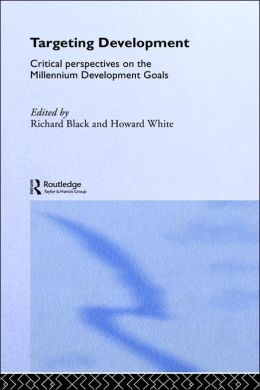 Targeting Development: Critical Perspectives on the Millennium Development Goals