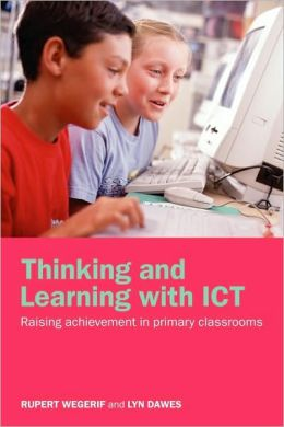 Thinking and Learning with ICT: Raising Achievement in Primary Classrooms