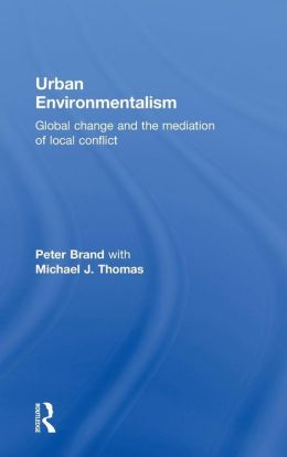 Urban Environmentalism: Global Change and the Mediation of Local Conflict
