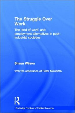 The Struggle Over Work: The 'End of Work' and Employment Alternatives in Post-Industrial Societies