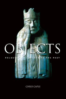 Objects: Reluctant Witness to the Past