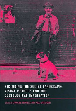 Picturing the Social Landscape: Visual Methods and the Sociological Imagination