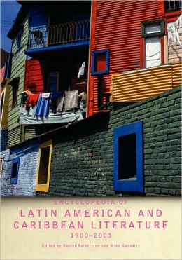 Encyclopedia of Twentieth-Century Latin American and Caribbean Literature, 1900-2003