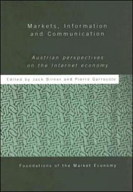 Markets, Information and Communication: Austrian Perspectives on the Internet Economy