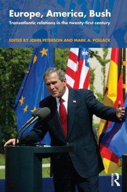 Europe, America, Bush: Transatlantic Relations in the 21st Century