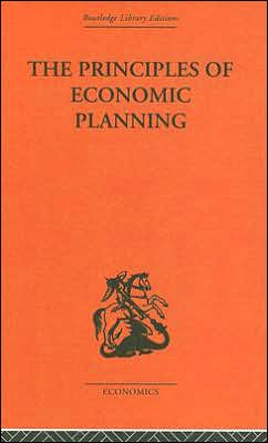 The Principles of Economic Planning (Routledge Library Editions: Public Economics Series Vol.5)
