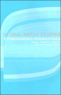 Global Media Studies: Ethnographic Perspectives