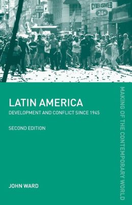 Latin America (Making of the Contemporary World Series): Development and conflict Since 1945