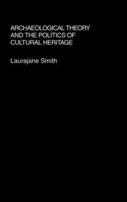 Archaeological Theory And The Politics Of Culture Heritage