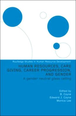 Human Resources, Care Giving, Career Progression and Gender: A Gender Neutral Glass Ceiling