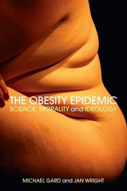 The Obesity Epidemic: Science, Morality and Ideology