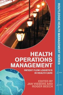Health Operations Management: Patient Flow Logistics in Health Care