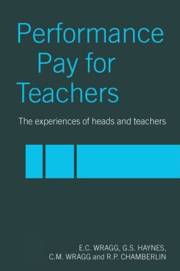 Performance Pay for Teachers: The Experiences of Heads and Teachers