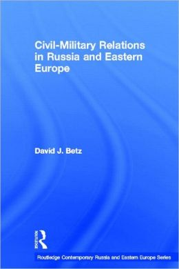 Civil-Military Relations in Russia and Eastern Europe (RoutledgeCurzon Contemporary Russia and Eastern Europe Series, #2)
