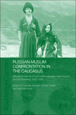 Russian-Muslim Confrontation in the Caucasus: Alternative Visions of the Conflict between Imam Shamil and the Russians, 1830-1859