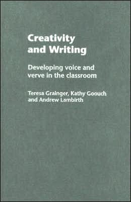 Creativity and Writing: Developing Voice and Verve in the Classroom