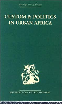 Custom and Politics in Urban Africa: A Study of Hausa Migrants in Yoruba Towns