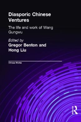 Diasporic Chinese Ventures: The life and work of Wang Gungwu