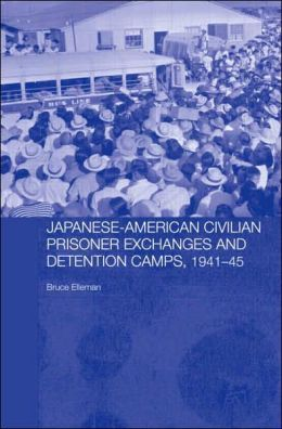 Japanese-American Civilian Prisoner Exchanges and Detention Camps, 1941-45 (Routledge Studies in the Modern History of Asia Series #37)