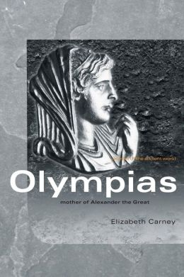 Olympias: Mother of Alexander the Great