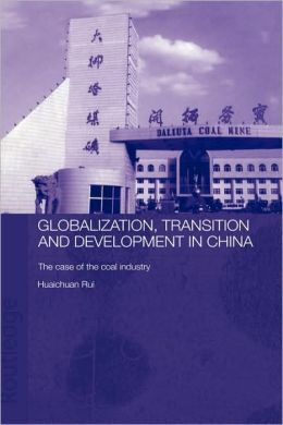 Globalisation, Transition and Development in China: The Case of the Coal Industry