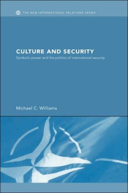 Culture and Security: Symbolic Power and the Politics of International Security