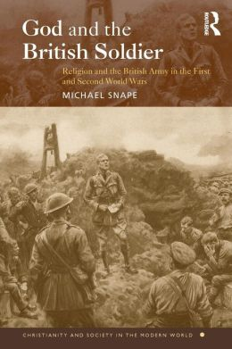 God and the British Soldier: Religion and the British Army in the First and Second World Wars