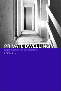 Private Dwelling: Philosophical Speculations on the Use of Housing