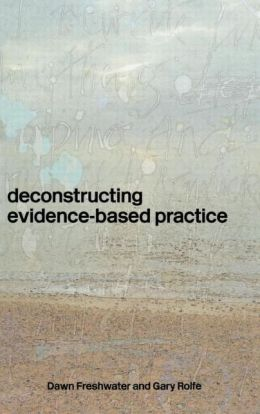 Deconstructing Evidence-Based Practice