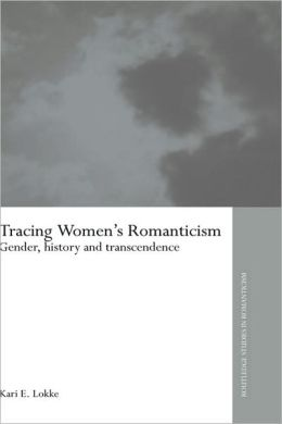 Tracing Women's Romanticism: Gender, History, and Transcendence