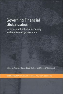 Governing Financial Globalization: International Political Economy and Multi-Level Governance