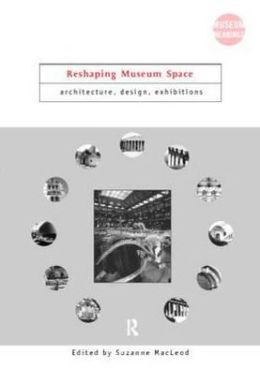 Reshaping Museum Space: Architecture, Design, Exhibitions