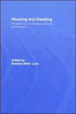 Housing and Dwelling: A Reader on Modern Domestic Architecture