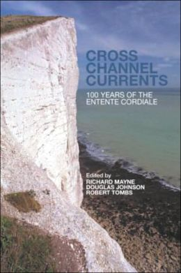 Cross Channel Currents: One Hundred Years of the Entente Cordiale