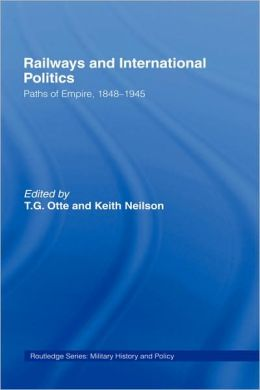 Railways and International Politics: Paths of Empire, 1848-1945