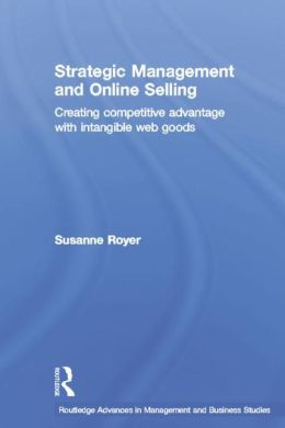 Strategic Management and Online Selling: Creating Competitive Advantage with Intangible Web Goods