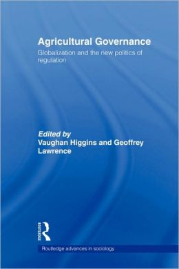Agricultural Governance: Globalization and the New Politics of Regulation