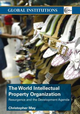 The World Intellectual Property Organization: Resurgence and the Development Agenda