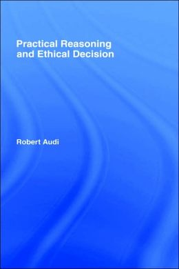 Practical Reasoning and Ethical Decision
