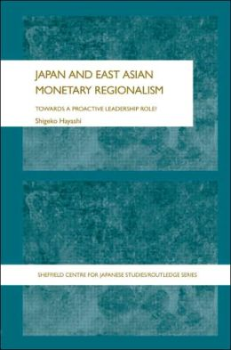 Japan and East Asian Monetary Regionalism: Towards a Proactive Leadership Role?