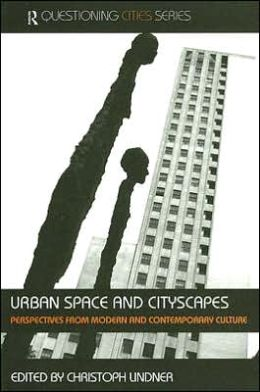 Urban Space and Cityscapes: Perspectives from Modern and Contemporary Culture